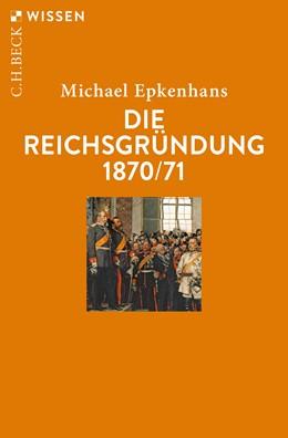 Abbildung von Epkenhans, Michael | Die Reichsgründung 1870/71 | 1. Auflage | 2020 | 2902 | beck-shop.de