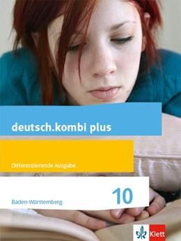 Abbildung von deutsch.kombi plus 10. Schülerbuch Klasse 10. Differenzierende Ausgabe Baden-Württemberg ab 2015   1. Auflage   2020   beck-shop.de