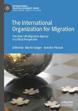 Abbildung von Geiger / Pécoud | The International Organization for Migration | 1st ed. 2020 | 2020 | The New 'UN Migration Agency' ...