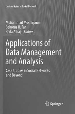Abbildung von Moshirpour / Far / Alhajj | Applications of Data Management and Analysis | Softcover reprint of the original 1st ed. 2018 | 2019 | Case Studies in Social Network...