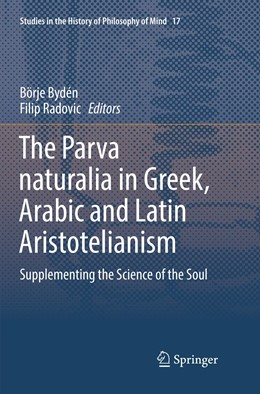 Abbildung von Bydén / Radovic | The Parva naturalia in Greek, Arabic and Latin Aristotelianism | Softcover reprint of the original 1st ed. 2018 | 2019 | Supplementing the Science of t... | 17