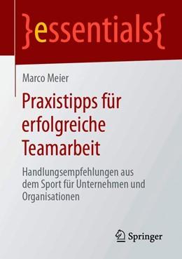 Abbildung von Meier | Praxistipps für erfolgreiche Teamarbeit | 2019 | Handlungsempfehlungen aus dem ...