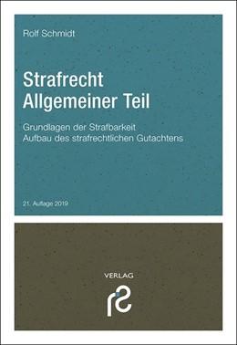 Abbildung von Schmidt   Strafrecht Allgemeiner Teil   21., völlig überarbeitete und aktualisierte Neuauflage 2019   2019   Grundlagen der Strafbarkeit; A...