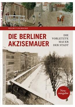 Abbildung von Helmut | Die Berliner Akzisemauer | 1. Auflage | 2019 | beck-shop.de