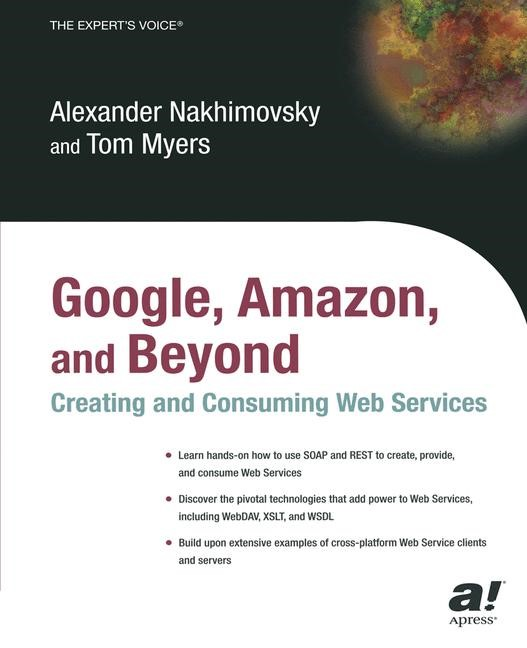 Abbildung von Nakhimovsky / Myers | Google, Amazon, and Beyond: Creating and Consuming Web Services | Softcover reprint of the original 1st ed. | 2003