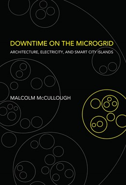 Abbildung von McCullough | Downtime on the Microgrid | 2020 | Architecture, Electricity, and...