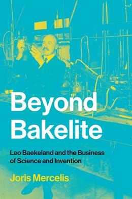 Abbildung von Mercelis | Beyond Bakelite | 2020 | Leo Baekeland and the Business...