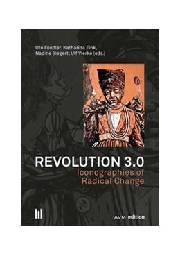 Abbildung von Fendler / Fink / Siegert / Vierke | Revolution 3.0 | 2019 | Iconographies of Radical Chang...