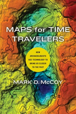 Abbildung von McCoy | Maps for Time Travelers | First Edition | 2020 | How Archaeologists Use Technol...