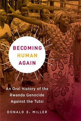 Abbildung von Miller | Becoming Human Again | First Edition, With Lorna Touryan Miller and Arpi Misha Miller | 2020 | An Oral History of the Rwanda ...