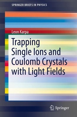 Abbildung von Karpa | Trapping Single Ions and Coulomb Crystals with Light Fields | 1st ed. 2019 | 2019