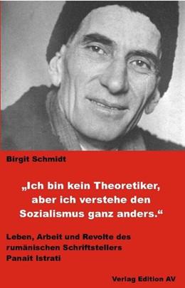 Abbildung von Schmidt | Ich bin kein Theoretiker, aber ich verstehe den Sozialismus ganz anders. | 2019 | Leben, Arbeit und Revolte des ...