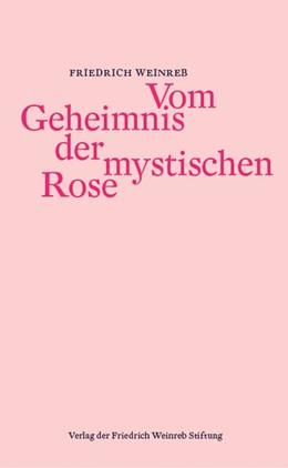 Abbildung von Weinreb | Vom Geheimnis der mystischen Rose | Neuauflage. Inhaltlich unveränderte Ausgabe der 1980 erschienenen Erstausgabe | 2019