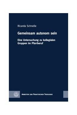 Abbildung von Schnelle | Gemeinsam autonom sein | 1. Auflage | 2019 | Eine Untersuchung zu kollegial...