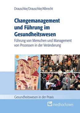 Abbildung von Drauschke / Albrecht | Changemanagement und Führung im Gesundheitswesen | 1. Auflage | 2016 | Führung von Menschen und Manag...
