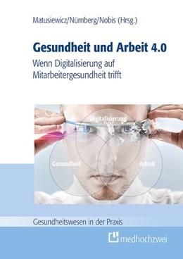 Abbildung von Matusiewicz / Nürnberg / Nobis   Gesundheit und Arbeit 4.0   1. Auflage   2018   Wenn Digitalisierung auf Mitar...