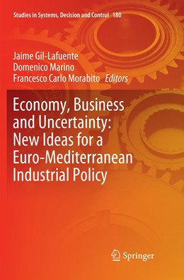 Abbildung von Gil-Lafuente / Marino / Morabito | Economy, Business and Uncertainty: New Ideas for a Euro-Mediterranean Industrial Policy | Softcover reprint of the original 1st ed. 2019 | 2019 | 180