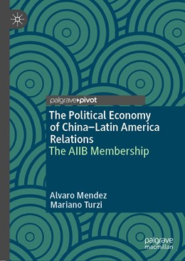 Abbildung von Mendez / Turzi   The Political Economy of China–Latin America Relations   1st ed. 2020   2020   The AIIB Membership