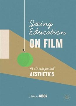 Abbildung von Gibbs   Seeing Education on Film   1st ed. 2019   2020   A Conceptual Aesthetics