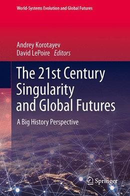 Abbildung von Korotayev / LePoire | The 21st Century Singularity and Global Futures | 1st ed. 2020 | 2020 | A Big History Perspective