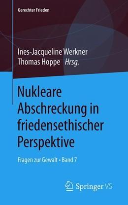 Abbildung von Werkner / Hoppe | Nukleare Abschreckung in friedensethischer Perspektive | 2019 | Fragen zur Gewalt • Band 7