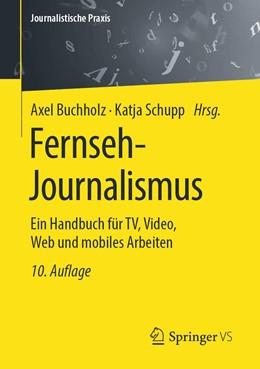Abbildung von Buchholz / Schupp | Fernseh-Journalismus | 10. Aufl. 2020 | 2020 | Ein Handbuch für TV, Video, We...