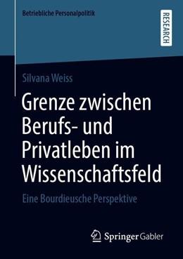 Abbildung von Weiss   Grenze zwischen Berufs- und Privatleben im Wissenschaftsfeld   2019   Eine Bourdieusche Perspektive