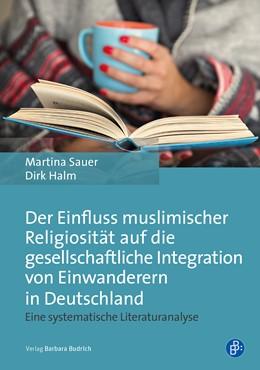 Abbildung von Sauer / Halm   Der Einfluss muslimischer Religiosität auf die gesellschaftliche Integration von Einwanderern in Deutschland   2019   Eine systematische Literaturan...