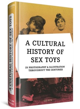 Abbildung von A CULTURAL HISTORY OF SEX TOYS | 2019 | in photography & illustration ...