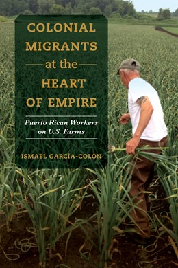 Abbildung von García-Colón   Colonial Migrants at the Heart of Empire   First Edition   2020   Puerto Rican Workers on U.S. F...   57