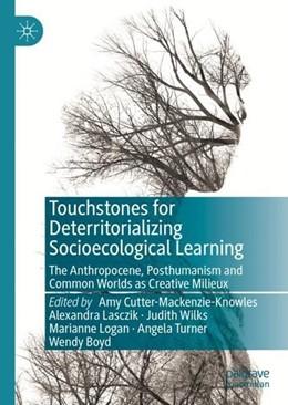 Abbildung von Cutter-Mackenzie-Knowles / Lasczik | Touchstones for Deterritorializing Socioecological Learning | 1. Auflage | 2019 | beck-shop.de