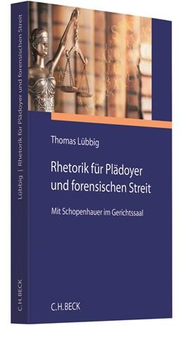 Abbildung von Lübbig | Rhetorik für Plädoyer und forensischen Streit | 2020 | Mit Schopenhauer im Gerichtssa...