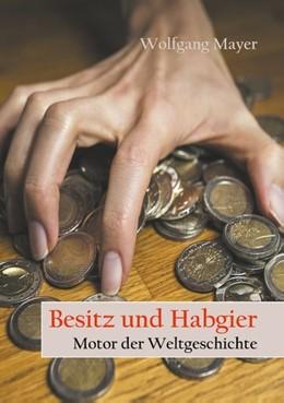 Abbildung von Mayer | Besitz und Habgier - Motor der Weltgeschichte | 2019