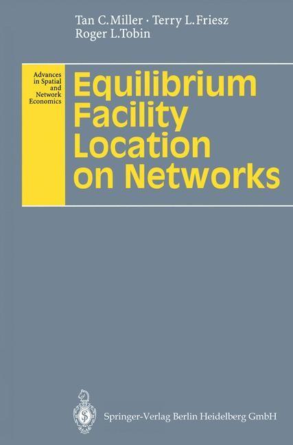 Abbildung von Miller / Friesz / Tobin | Equilibrium Facility Location on Networks | 1995