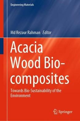 Abbildung von Rahman   Acacia Wood Bio-composites   1st ed. 2019   2019   Towards Bio-Sustainability of ...