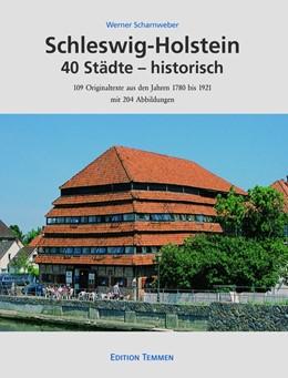 Abbildung von Scharnweber | Schleswig-Holstein 40 Städte - historisch | 2019 | 109 Originaltexte aus den Jahr...