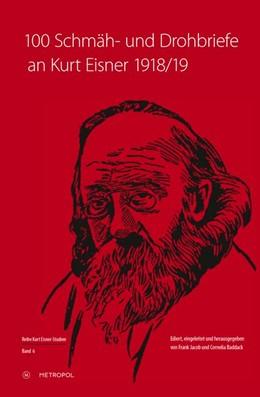 Abbildung von Jacob / Baddack | 100 Schmäh- und Drohbriefe an Kurt Eisner, 1918/19 | 1. Auflage | 2019 | beck-shop.de