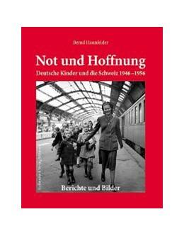 Abbildung von Haunfelder | Not und Hoffnung - Deutsche Kinder und die Schweiz 1946-1956 | 2008 | Berichte und Bilder