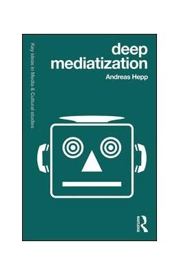 Abbildung von Hepp | Deep Mediatization | 2019 | Key Ideas in Media & Cultural ...