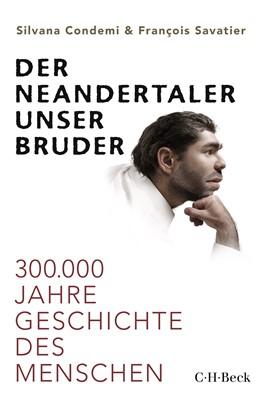 Abbildung von Condemi, Silvana / Savatier, François   Der Neandertaler, unser Bruder   1. Auflage   2020   6373   beck-shop.de