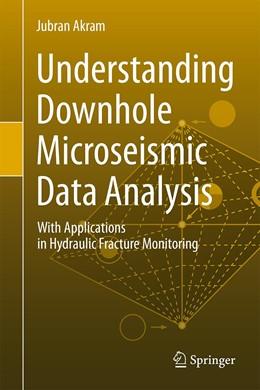 Abbildung von Akram | Understanding Downhole Microseismic Data Analysis | 1st ed. 2020 | 2020 | With Applications in Hydraulic...
