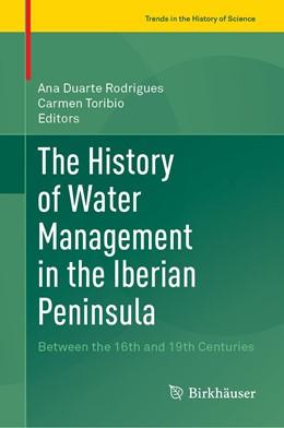 Abbildung von Duarte Rodrigues / Toribio Marín | The History of Water Management in the Iberian Peninsula | 1. Auflage | 2020 | beck-shop.de