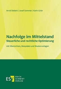 Abbildung von Siebert / Sommer / Grün | Nachfolge im Mittelstand -Steuerliche und rechtliche Optimierung | 2019 | mit Übersichten, Beispielen un...