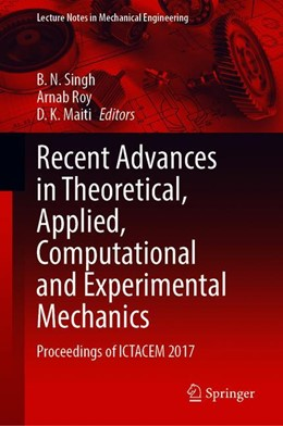 Abbildung von Singh / Roy / Maiti   Recent Advances in Theoretical, Applied, Computational and Experimental Mechanics   1st ed. 2020   2020   Proceedings of ICTACEM 2017