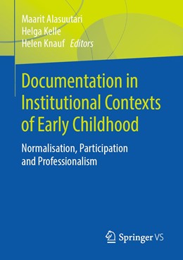 Abbildung von Alasuutari / Kelle / Knauf | Documentation in institutional contexts of early childhood | 1st ed. 2020 | 2020 | Normalisation, professionalism...