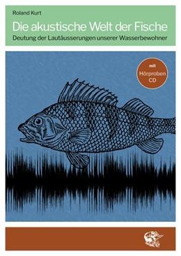 Abbildung von Kurt | Die akustische Welt der Fische | 1. Auflage | 2020 | beck-shop.de