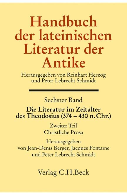 Cover: , Handbuch der Altertumswissenschaft.: Handbuch der lateinischen Literatur der Antike Bd. 6: Die Literatur im Zeitalter des Theodosius (374-430 n.Chr.)