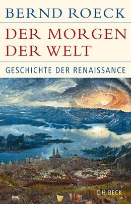 Abbildung von Roeck | Der Morgen der Welt | 2019 | Geschichte der Renaissance