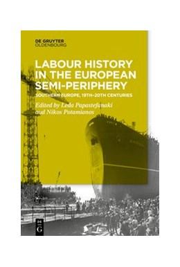 Abbildung von Papastefanaki / Potamianos | Labour History in the Semi-periphery | 1. Auflage | 2020 | beck-shop.de