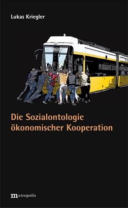 Abbildung von Kriegler | Die Sozialontologie ökonomischer Kooperation | 1. Auflage | 2019 | beck-shop.de